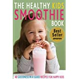The Healthy Kids Smoothie Book: 40 Goodness In A Glass Recipes for Happy Kids (Kitchen Collection On Kindle)by CookNation