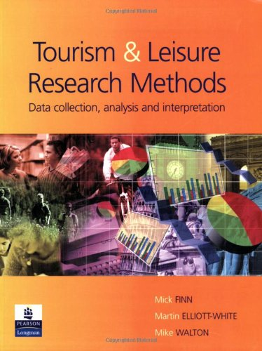 Research Methods for Leisure and Tourism Data Collection, Analysis and Interpretation