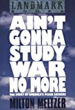 Aint Gonna Study War No More: The Story of Americas Peace Seekers