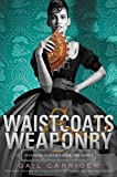 Waistcoats & Weaponry (Finishing School Series Book 3)