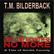 Don't Come Around Here No More: A Tale of Sardis County: Tales of Sardis County, Book 1 | T. M. Bilderback
