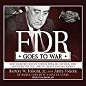 FDR Goes to War: How Expanded Executive Power, Spiraling National Debt, and Restricted Civil Liberties Shaped Wartime America (       UNABRIDGED) by Burton W. Folsom, Anita Folson Narrated by Alan Sklar