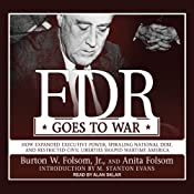 FDR Goes to War: How Expanded Executive Power, Spiraling National Debt, and Restricted Civil Liberties Shaped Wartime America | [Burton W. Folsom, Anita Folson]
