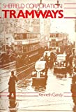 Sheffield Corporation Tramways: An Illustrated History Kenneth Gandy