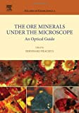 img - for The Ore Minerals Under the Microscope, Volume 3: An Optical Guide (Atlases in Geoscience) book / textbook / text book