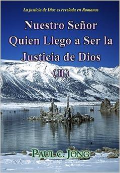 Nuestro Señor Quien Llego a Ser la Justicia de Dios ( II ) - la