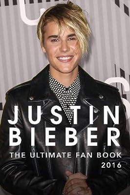 Justin Bieber: The Ultimate Justin Bieber Fan Book 2016: Justin Bieber Fan Book (Justin Bieber Books) (Volume 1)
