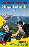 Wandern mit Hund Chiemgau - Berchtesgaden: zwischen Kaiser und Wolfgangsee. 36 Touren. Mit GPS-Daten (Rother Wanderbuch)