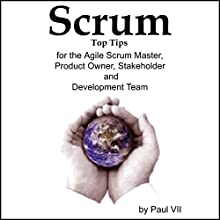 Scrum Top Tips, for the Agile Scrum Master, Product Owner, Stakeholder and Development Team (       UNABRIDGED) by Paul VII Narrated by Kevin Kollins