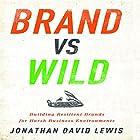 Brand vs Wild: Building Resilient Brands for Harsh Business Environments Hörbuch von Jonathan David Lewis Gesprochen von: Grover Gardner
