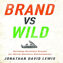 Brand vs Wild: Building Resilient Brands for Harsh Business Environments Audiobook by Jonathan David Lewis Narrated by Grover Gardner