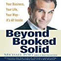 Beyond Booked Solid: Your Business, Your Life, Your Way - It's All Inside (       UNABRIDGED) by Michael Port Narrated by Michael Port