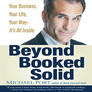 Beyond Booked Solid: Your Business, Your Life, Your Way - It's All Inside | [Michael Port]