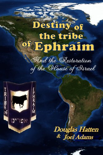 Destiny Of The Tribe Of Ephraim And The Restoration Of The House Of Israel
