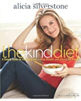 The Kind Diet: A Simple Guide to Feeling Great, Losing Weight, and Saving the Planet