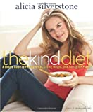 Alicia Silverstone The Kind Diet: A Simple Guide to Feeling Great, Losing Weight, and Saving the Planet