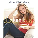 The Kind Diet: A Simple Guide to Feeling Great, Losing Weight, and Saving the Planet ~ Alicia Silverstone