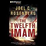 The Twelfth Imam: A Novel | Joel C. Rosenberg