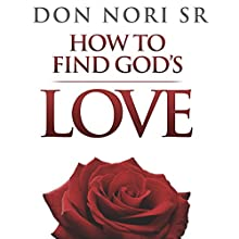 How to Find God's Love (       UNABRIDGED) by Don Nori Narrated by R. Keith Miles