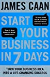 Start Your Business in 7 Days: Turn Your Idea Into a Life-Changing Success by Caan. James ( 2013 ) Paperback