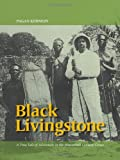 Black Livingstone: A True Tale of Adventure in the Nineteenth-Century Congo (Pagan Kennedy Project) (0988225263) by Kennedy, Pagan