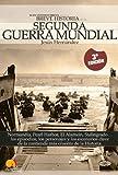 Breve historia de la Segunda Guerra Mundial: Normand�a, Pearl Harbor, El Alamein, Stalingrado...Los episodios, los personajes y los escenarios clave de la historia