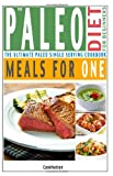 The Paleo Diet For Beginners Meals For One: The Ultimate Paleolithic, Gluten Free, Single Serving Cookbook