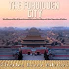 The Forbidden City: The History of the Chinese Imperial Palace of the Ming and Qing Dynasties in Beijing Hörbuch von  Charles River Editors Gesprochen von: Colin Fluxman