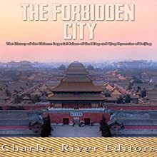 The Forbidden City: The History of the Chinese Imperial Palace of the Ming and Qing Dynasties in Beijing | Livre audio Auteur(s) :  Charles River Editors Narrateur(s) : Colin Fluxman