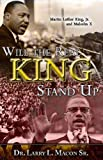 img - for Will the Real King Stand Up: Martin Luther King Jr. and Malcolm X by Larry L. Macon Sr. (2014-01-15) book / textbook / text book
