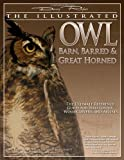 Illustrated Owl: Barn, Barred and Great Horned: The Ultimate Reference Guide for Bird Lovers, Artists, and Woodcarvers (The Denny Rogers Visual Reference series)