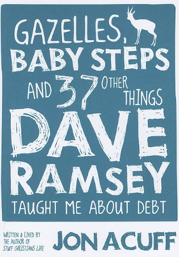 Gazelles, Baby Steps and 37 Other Things Dave Ramsey Taught Me about Debt, Jonathan Acuff