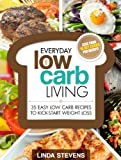 Low Carb Living: 35 Easy Low Carb Recipes To Kick-Start Weight Loss (Low Carb Living Series Vol 1)