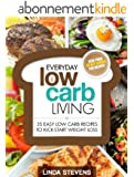 Low Carb Living: 35 Easy Low Carb Recipes To Kick-Start Weight Loss (Low Carb Living Series Book 1) (English Edition)
