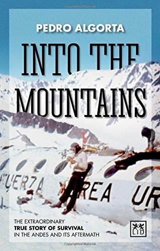 Into the Mountains: The Extraordinary True Story of Survival in the Andes and Its Aftermath, by Pedro Algorta
