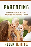 Parenting: Everything You Need to Know Before Having a Baby: Getting your Life Ready and Preparing to Raise the Happiest Baby (Advice for New Parents, Marriage, Finances, Emotions, Time Management)