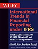 img - for Wiley International Trends in Financial Reporting under IFRS: Including Comparisons with US GAAP, Chinese GAAP, and Indian GAAP [Paperback] [2012] (Author) Abbas A. Mirza book / textbook / text book