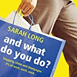 And What Do You Do? | Sarah Long
