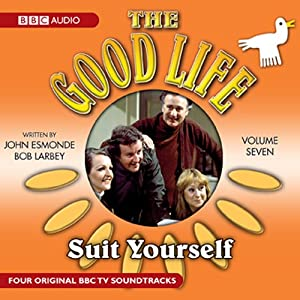 The Good Life: Volume 7: Suit Yourself | [BBC Audiobooks Ltd]