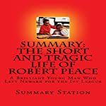 Summary: The Short and Tragic Life of Robert Peace: A Brilliant Young Man Who Left Newark for the Ivy League |  Summary Station