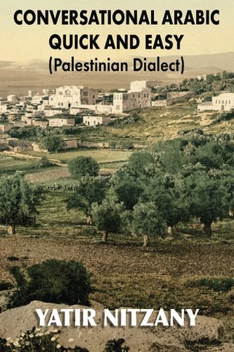Conversational Arabic Quick and Easy: Palestinian Arabic; the Arabic Dialect of Palestine and Israel