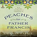 Peaches for Father Francis: A Novel (       UNABRIDGED) by Joanne Harris Narrated by Rula Lenska, Gareth Armstrong