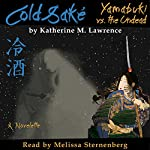 Cold Sake: Yamabuki vs. the Undead | Katherine M Lawrence