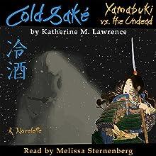 Cold Sake: Yamabuki vs. the Undead Audiobook by Katherine M Lawrence Narrated by Melissa Sternenberg