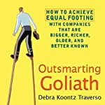 Outsmarting Goliath: How to Achieve Equal Footing with Companies that are Bigger, Richer, Older, and Better Known | Debra Koontz Traverso