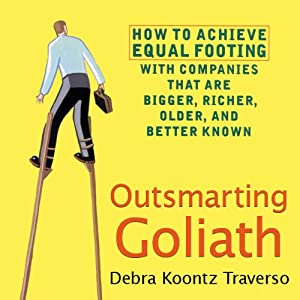 Outsmarting Goliath: How to Achieve Equal Footing with Companies that are Bigger, Richer, Older, and Better Known | [Debra Koontz Traverso]