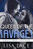 Queen of the Savages Part 2: Escape: A SciFi Alien Serial Romance (Desert World Savages Book 8)