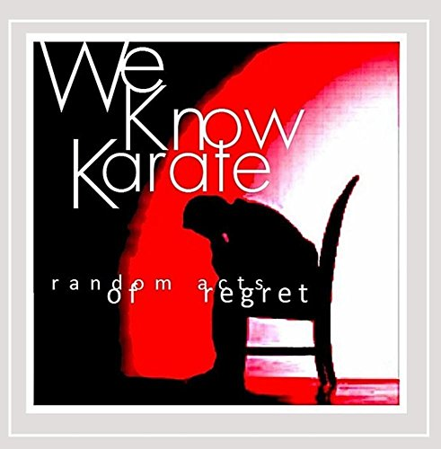 We Know Karate - Random Acts of Regret