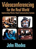 Videoconferencing for the Real World: Implementing Effective Visual Communications Systems (0240804163) by Rhodes, John