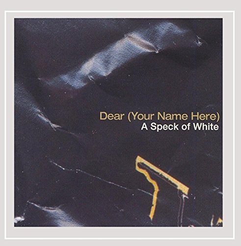 Dear (Your Name Here) - A Speck of White
